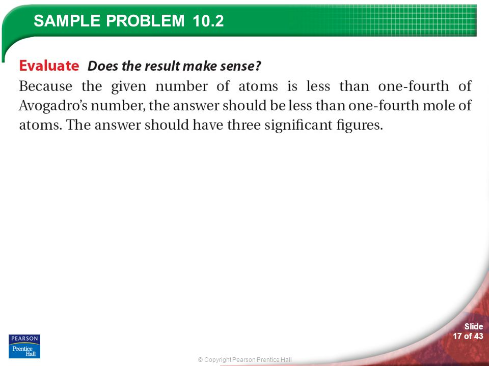 © Copyright Pearson Prentice Hall SAMPLE PROBLEM Slide 17 of 43 10.2