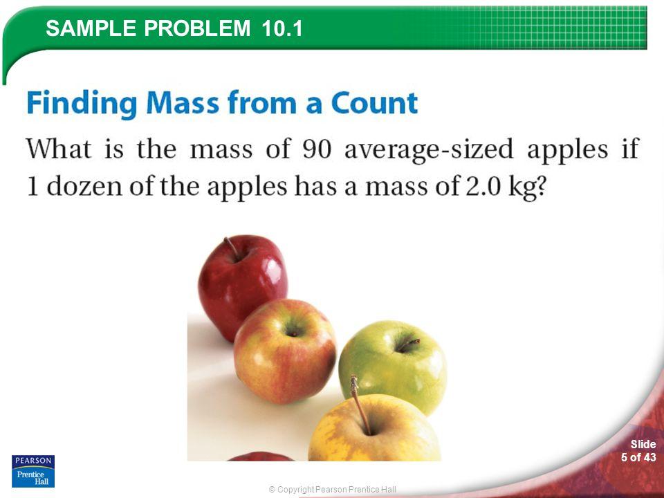 © Copyright Pearson Prentice Hall SAMPLE PROBLEM Slide 5 of 43 10.1