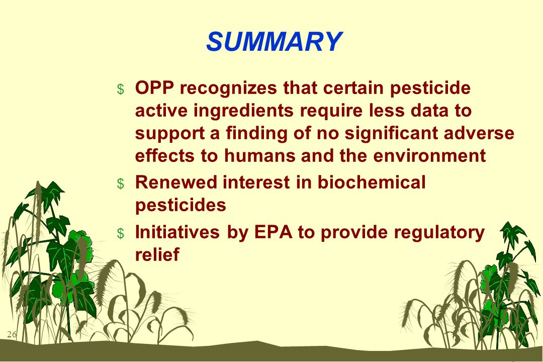 26 SUMMARY $ OPP recognizes that certain pesticide active ingredients require less data to support a finding of no significant adverse effects to huma