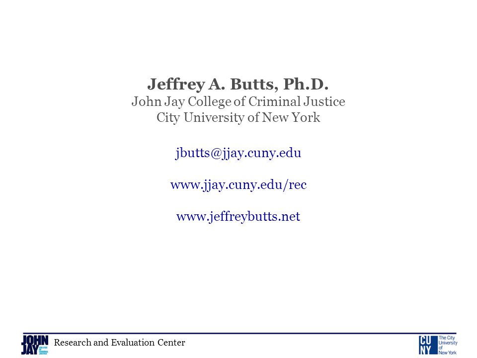 Research and Evaluation Center Jeffrey A. Butts, Ph.D.