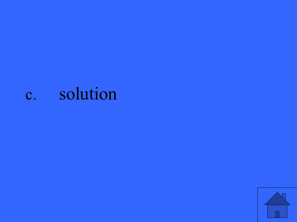 c. solution