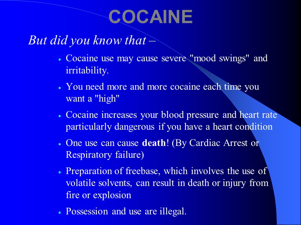 COCAINE Also known as: Coke, Dust, Snow, Flake, Blow, Girl You probably know why cocaine is abused –  Carefree Feeling  Euphoria  Relaxation  In control