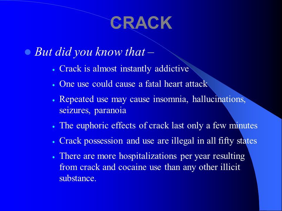 CRACK Also known as Crack, Crack cocaine , Freebase rocks, Rock You probably know why crack is abused –  Quick high  Power  Euphoria