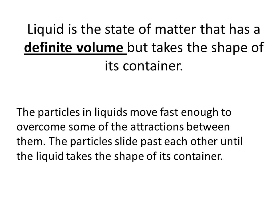 Liquid is the state of matter that has a definite volume but takes the shape of its container.