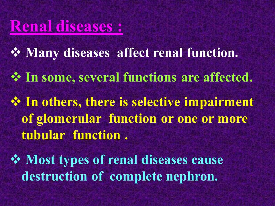 Renal diseases :  Many diseases affect renal function.