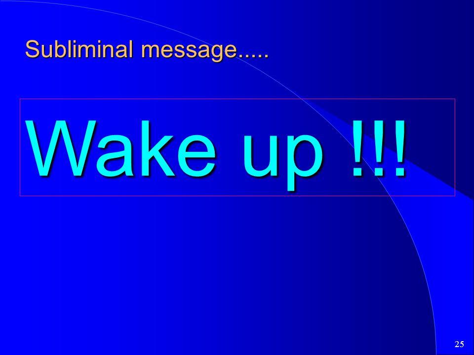 25 Subliminal message..... Wake up !!!