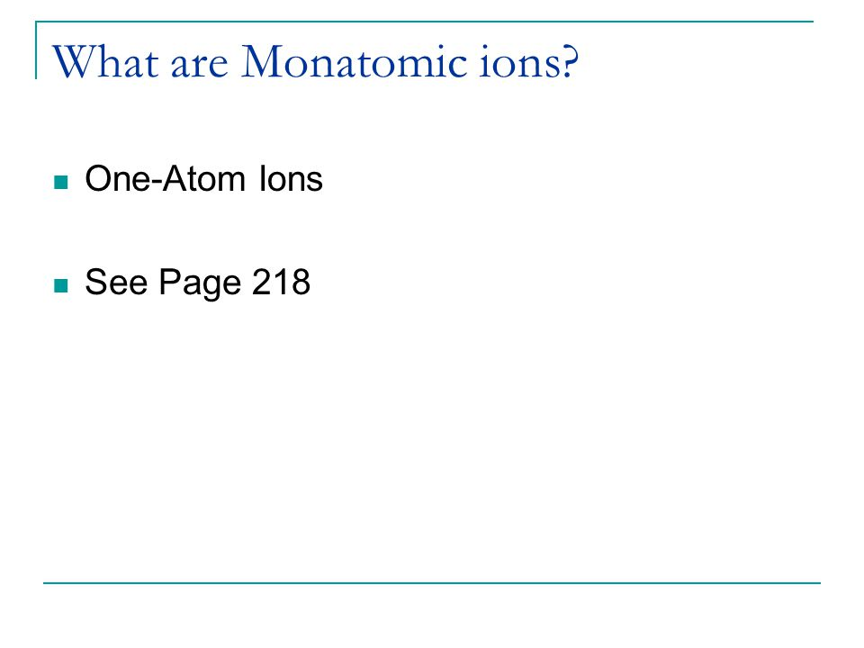 What are Monatomic ions One-Atom Ions See Page 218
