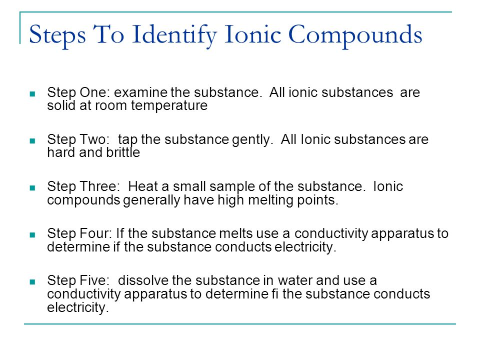 Steps To Identify Ionic Compounds Step One: examine the substance.