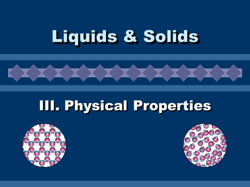 III. Physical Properties Liquids & Solids