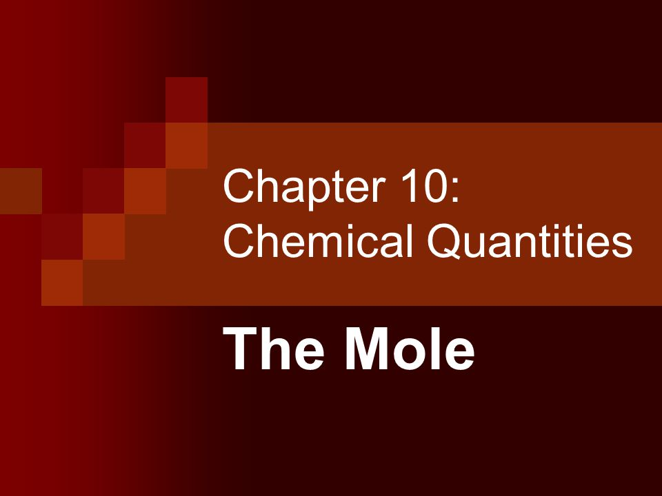 Chapter 10: Chemical Quantities The Mole