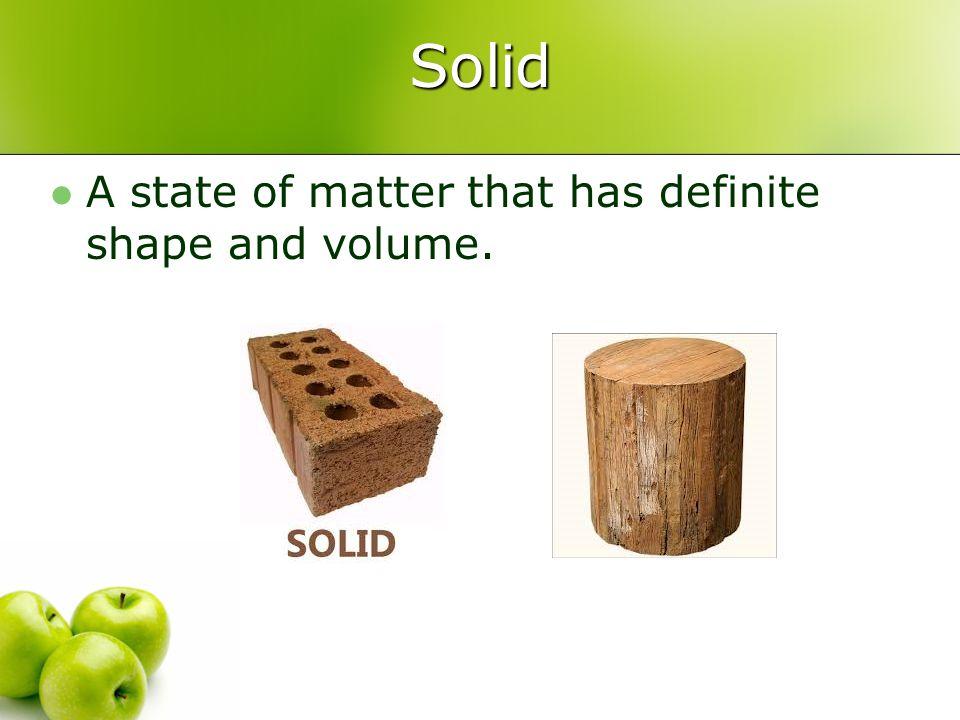 Liquid A state of matter that has a definite volume but no definite shape.