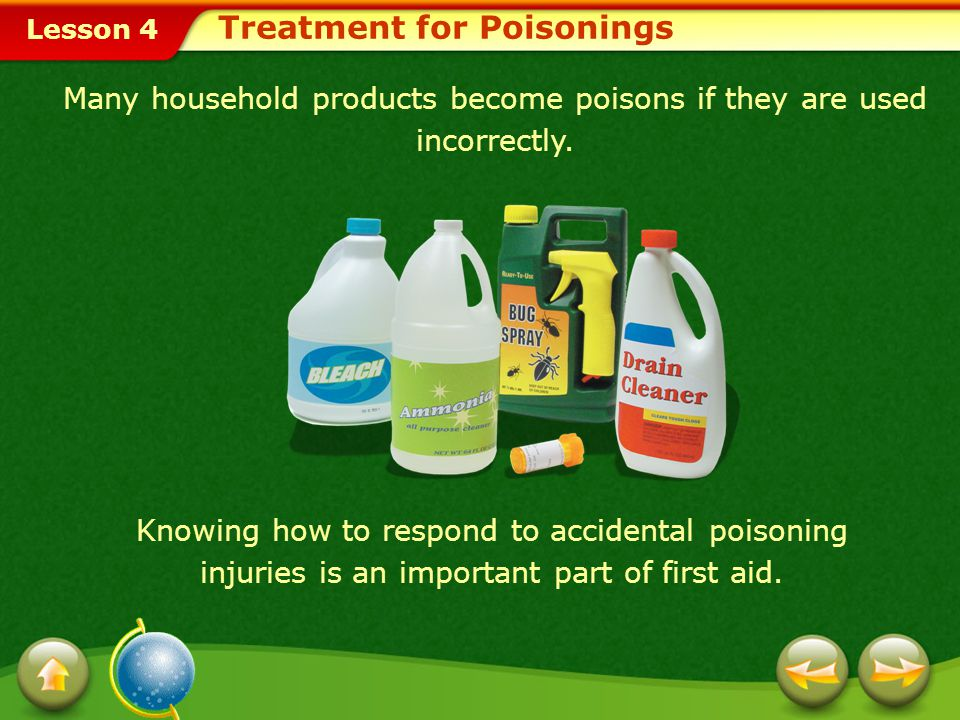 Lesson 4 Treatment for Poisonings Many household products become poisons if they are used incorrectly.