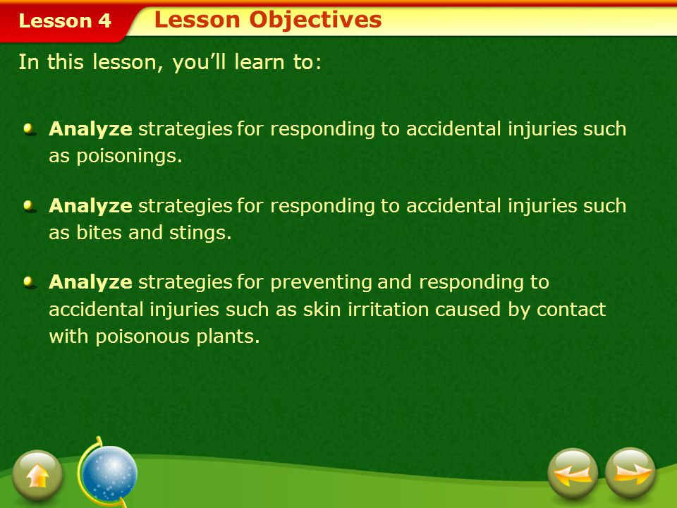 Lesson 4 Lesson Objectives Analyze strategies for responding to accidental injuries such as poisonings.