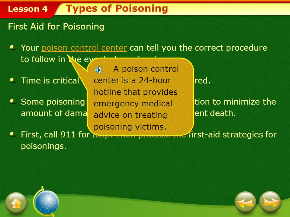 Lesson 4 Poisoning results when substances that are not meant to enter the body do so. A poison could be a substance such as:poison A chemical that is