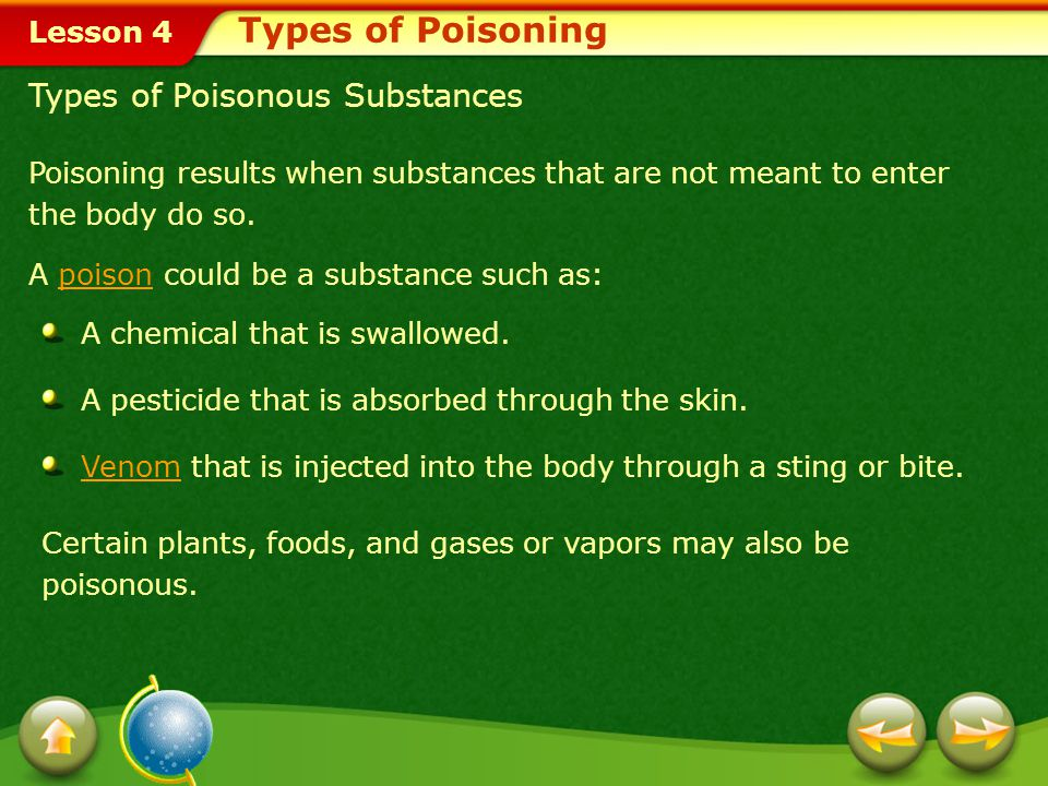 Lesson 4 Poisoning results when substances that are not meant to enter the body do so.