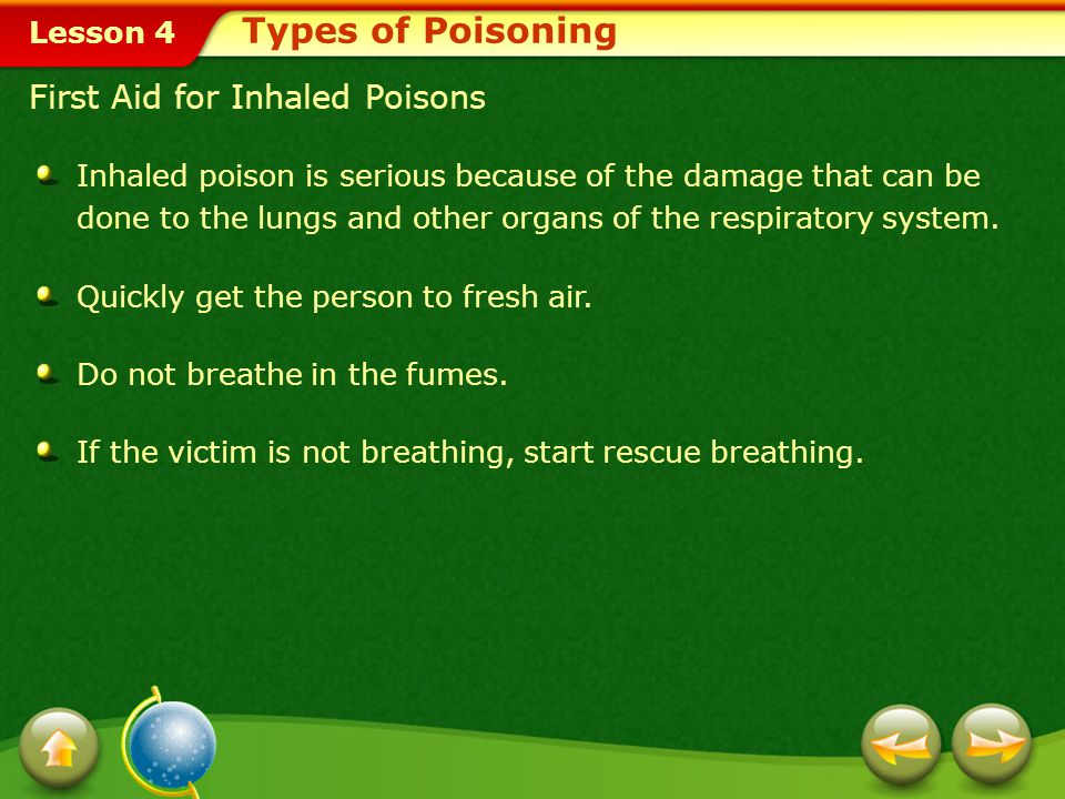 Lesson 4 First Aid for Inhaled Poisons Types of Poisoning Inhaled poison is serious because of the damage that can be done to the lungs and other organs of the respiratory system.