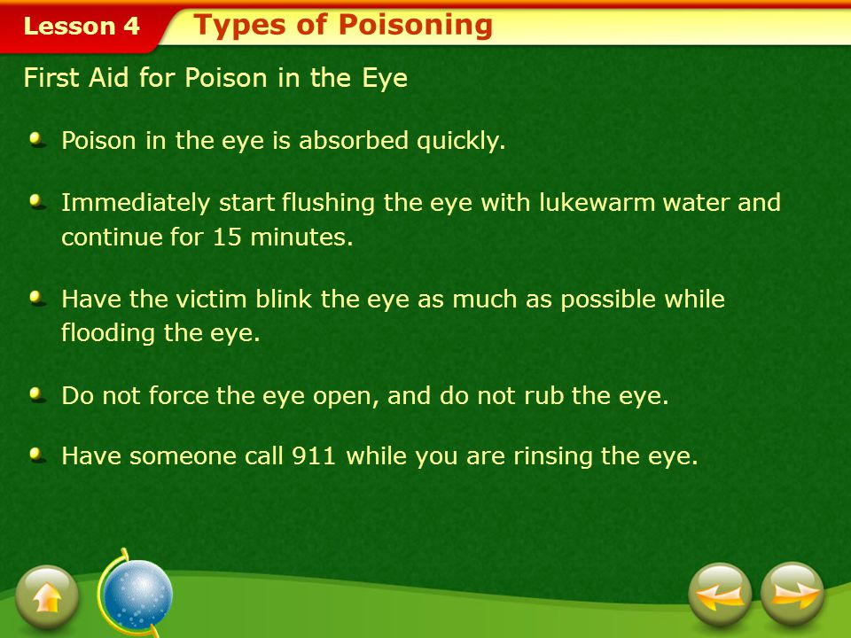 Lesson 4 First Aid for Poison in the Eye Types of Poisoning Poison in the eye is absorbed quickly.