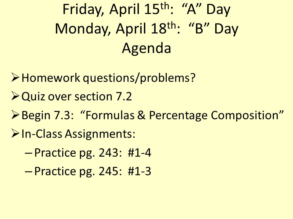 Friday, April 15 th : A Day Monday, April 18 th : B Day Agenda  Homework questions/problems.