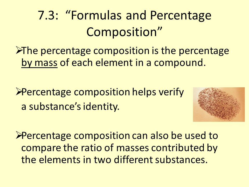 7.3: Formulas and Percentage Composition  The percentage composition is the percentage by mass of each element in a compound.