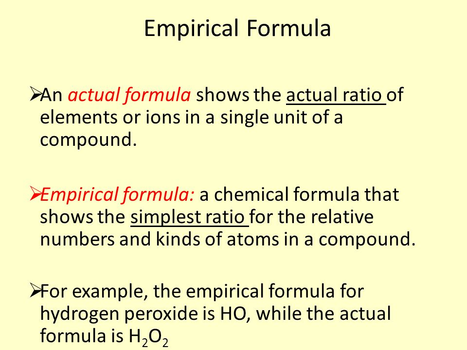 Empirical Formula  An actual formula shows the actual ratio of elements or ions in a single unit of a compound.
