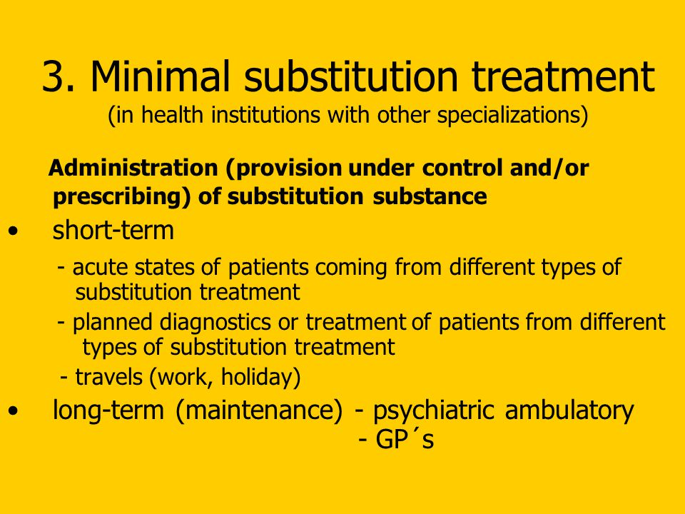 3. Minimal substitution treatment (in health institutions with other specializations) Administration (provision under control and/or prescribing) of s