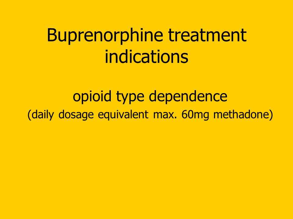 Buprenorphine treatment indications opioid type dependence (daily dosage equivalent max.