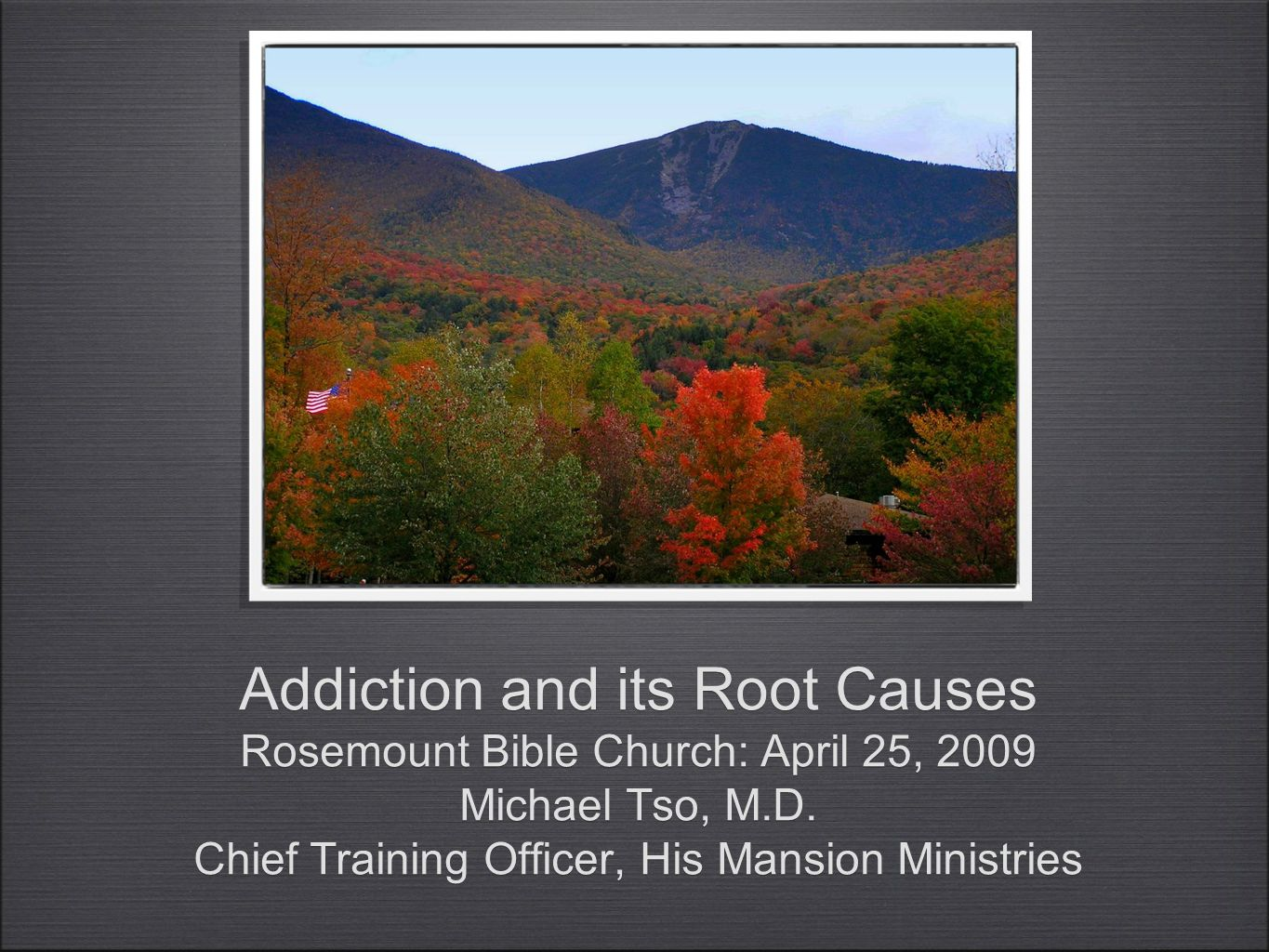 Addiction and its Root Causes Rosemount Bible Church: April 25, 2009 Michael Tso, M.D.