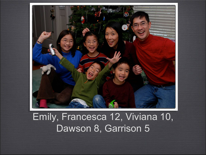 Emily, Francesca 12, Viviana 10, Dawson 8, Garrison 5