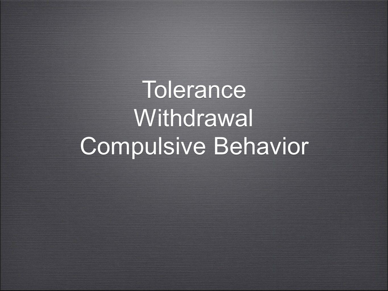 Tolerance Withdrawal Compulsive Behavior