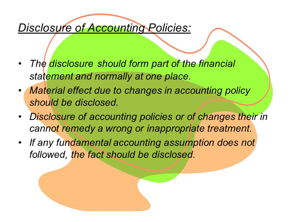Disclosure of Accounting Policies: The disclosure should form part of the financial statement and normally at one place.