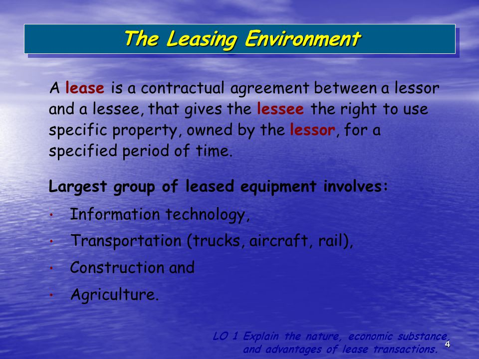 4 Largest group of leased equipment involves: Information technology, Transportation (trucks, aircraft, rail), Construction and Agriculture. LO 1 Expl
