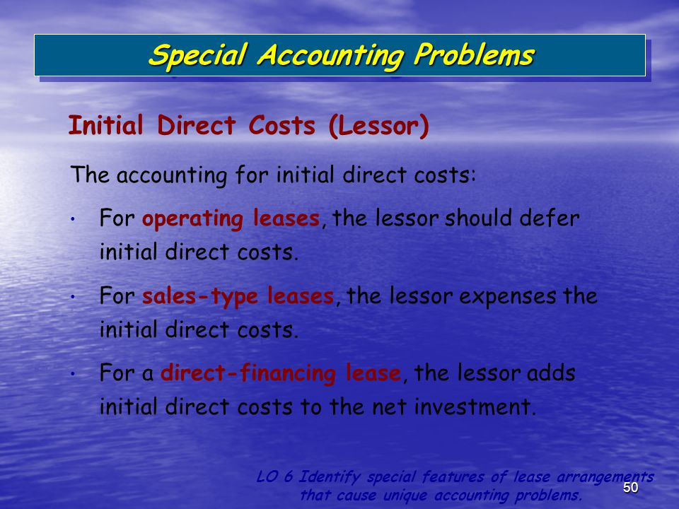 50 The accounting for initial direct costs: For operating leases, the lessor should defer initial direct costs. For sales-type leases, the lessor expe