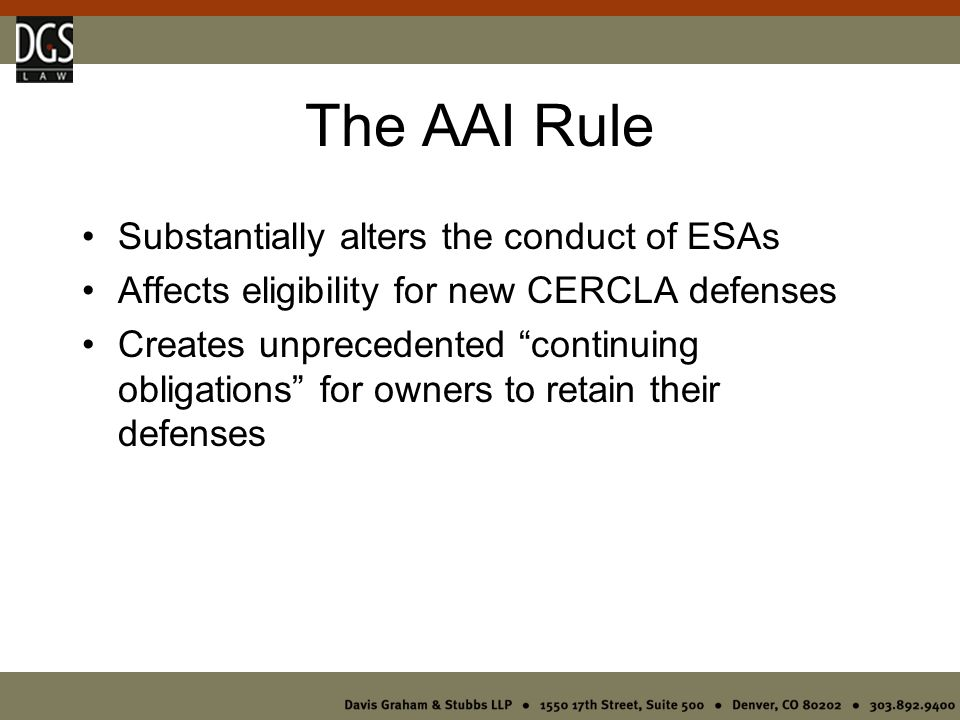 Presentation Overview Compares AAI to current practice Reviews the expanded defenses and criteria for eligibility Reviews proposed revisions to ESA standards and procedures Notes key issues and practice pointers to avoid common pitfalls