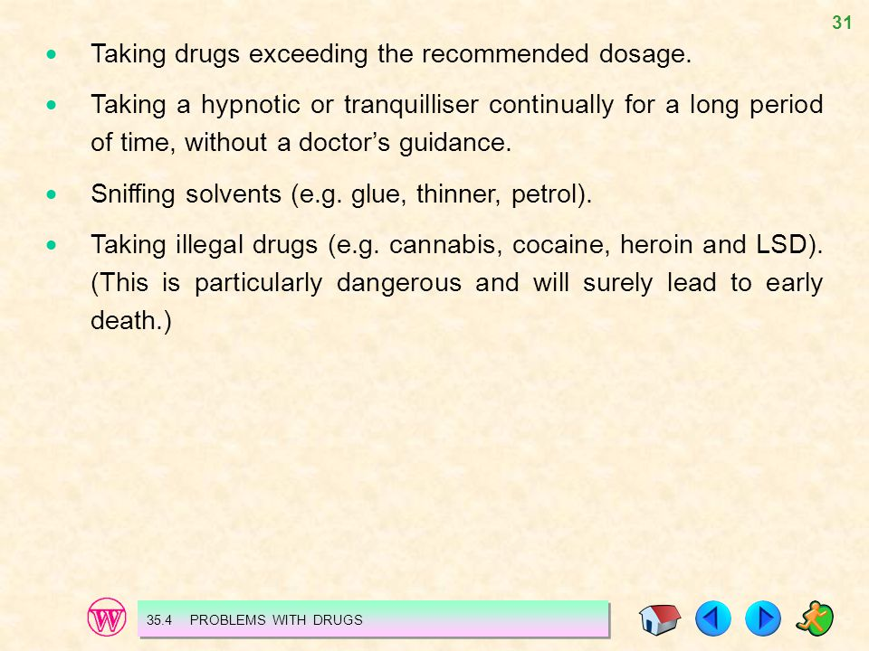 31  Taking drugs exceeding the recommended dosage.