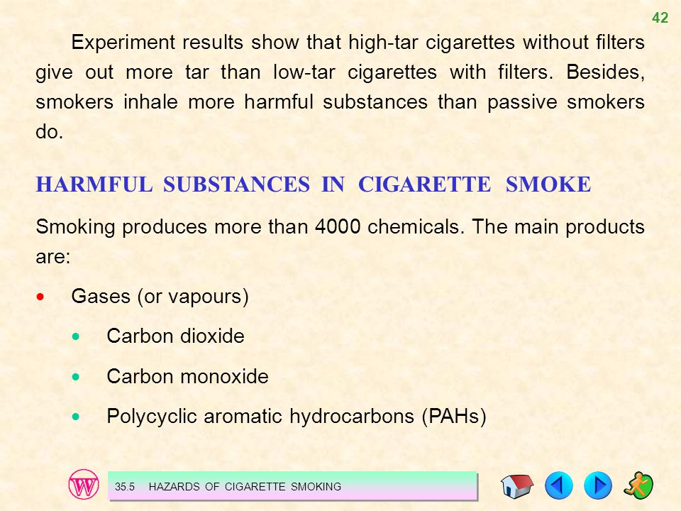 42 Experiment results show that high-tar cigarettes without filters give out more tar than low-tar cigarettes with filters.