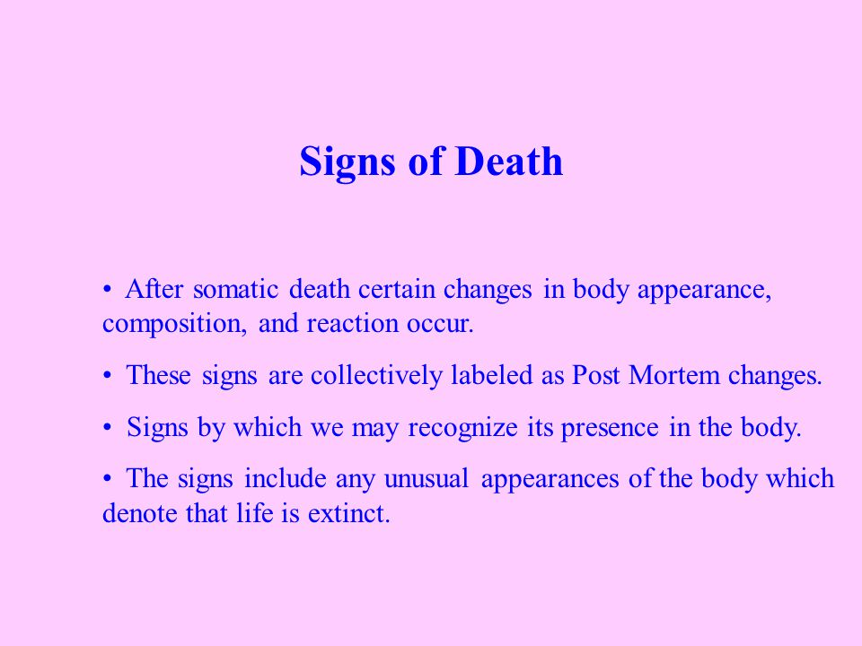 Signs of Death After somatic death certain changes in body appearance, composition, and reaction occur.