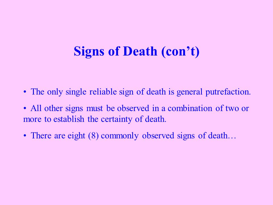 Signs of Death (con't) The only single reliable sign of death is general putrefaction.