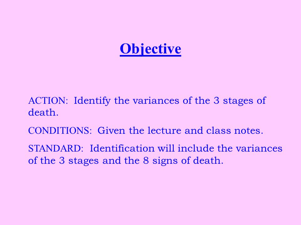 Objective ACTION: Identify the variances of the 3 stages of death.
