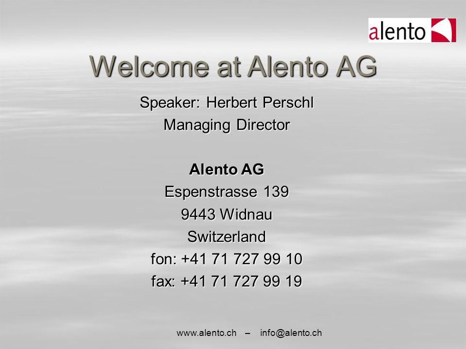 www.alento.ch – info@alento.ch Welcome at Alento AG Speaker: Herbert Perschl Managing Director Alento AG Espenstrasse 139 9443 Widnau Switzerland fon: