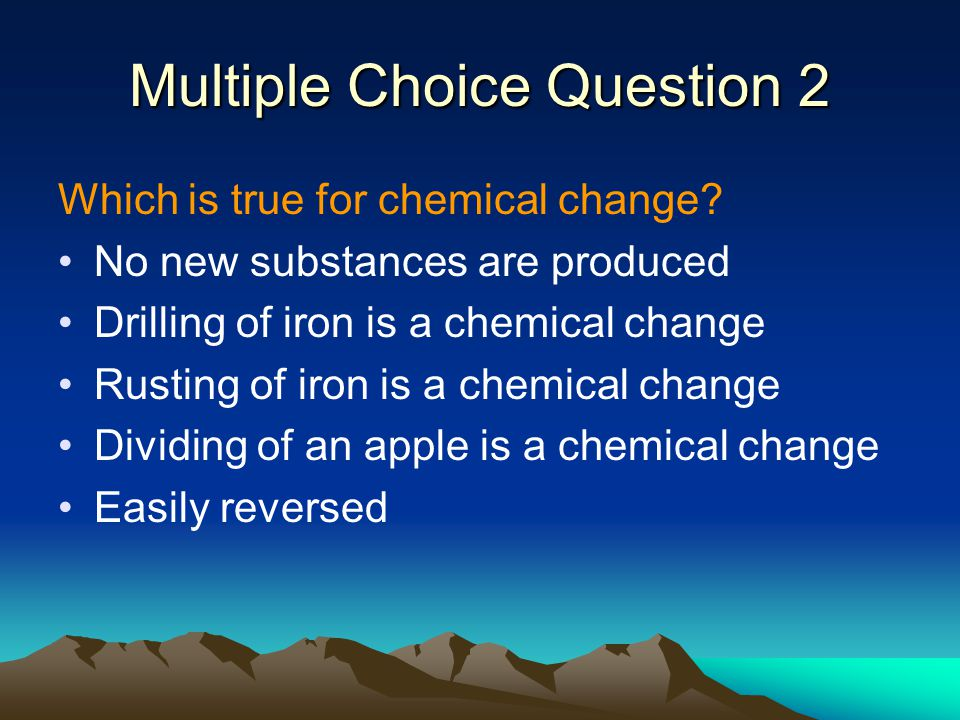 Multiple Choice Question 1 Which is true for physical change.