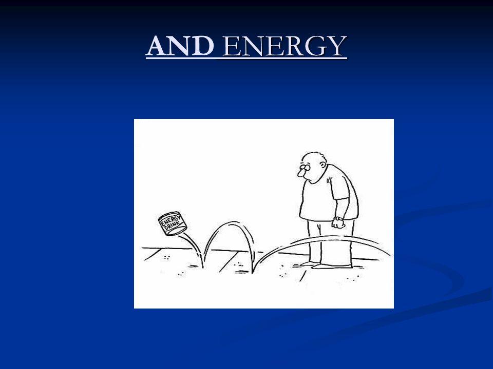 ENERGY AND ENERGY