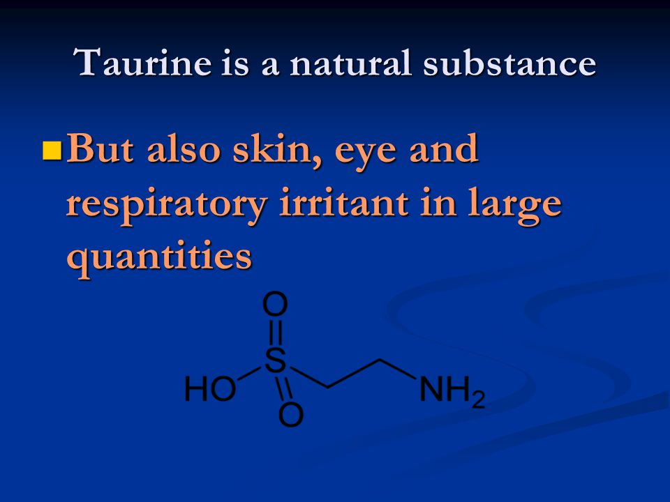 Taurine is a natural substance Of course Red Bull and similar drinks haven t great portions of this substance Of course Red Bull and similar drinks haven t great portions of this substance