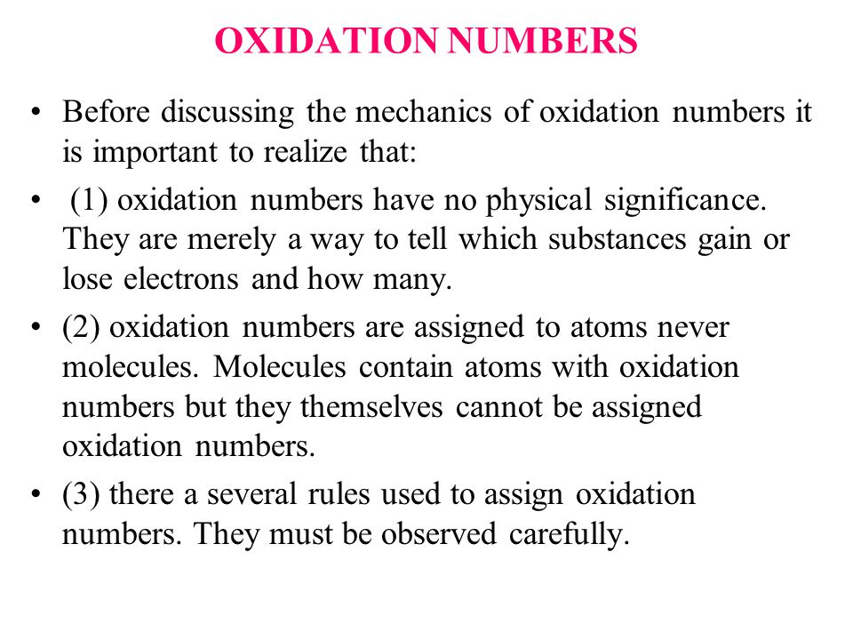 OXIDATION NUMBERS Before discussing the mechanics of oxidation numbers it is important to realize that: (1) oxidation numbers have no physical significance.