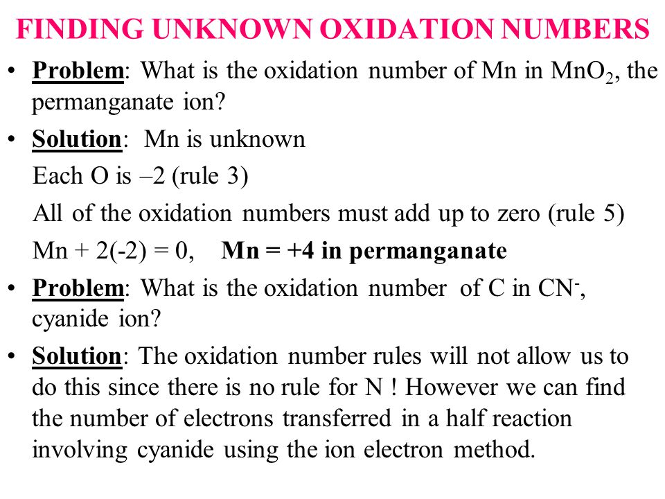 FINDING UNKNOWN OXIDATION NUMBERS Problem: What is the oxidation number of Mn in MnO 2, the permanganate ion.