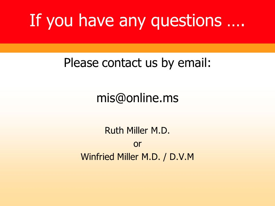 If you have any questions …. Please contact us by email: mis@online.ms Ruth Miller M.D.