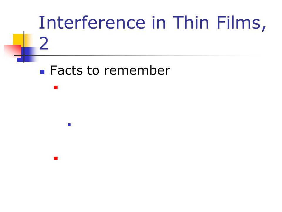 Interference in Thin Films, 2 Facts to remember