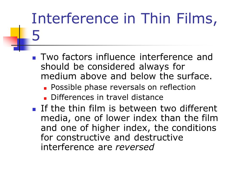 Interference in Thin Films, 5 Two factors influence interference and should be considered always for medium above and below the surface.