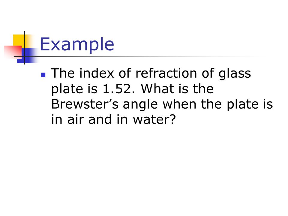 Example The index of refraction of glass plate is 1.52.
