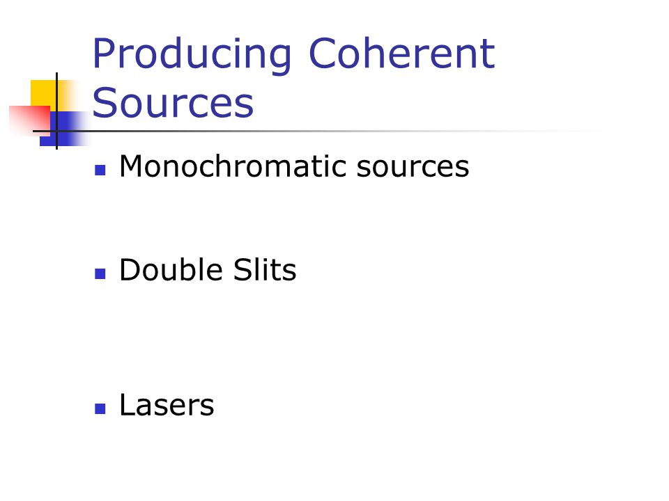 Producing Coherent Sources Monochromatic sources Double Slits Lasers
