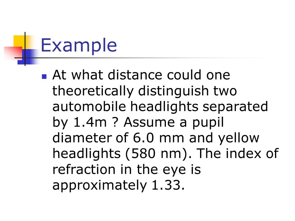 Example At what distance could one theoretically distinguish two automobile headlights separated by 1.4m .